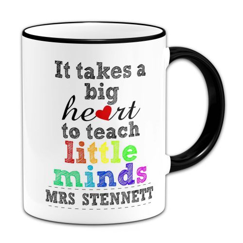 Personalised It Takes A Big Heart To Teach Little Minds Novelty Gift Mug - Black Handle/Rim